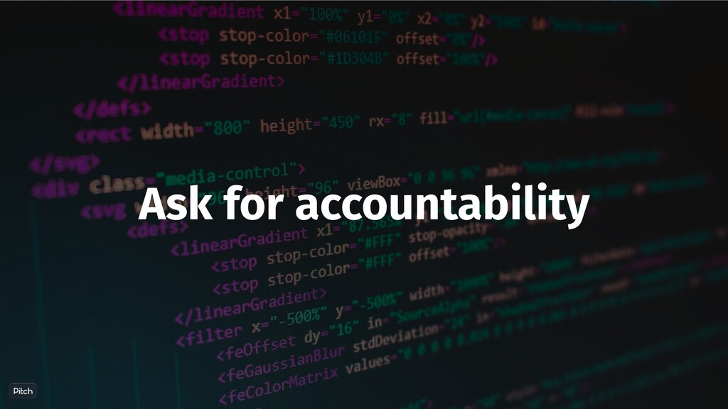 Ask for accountability