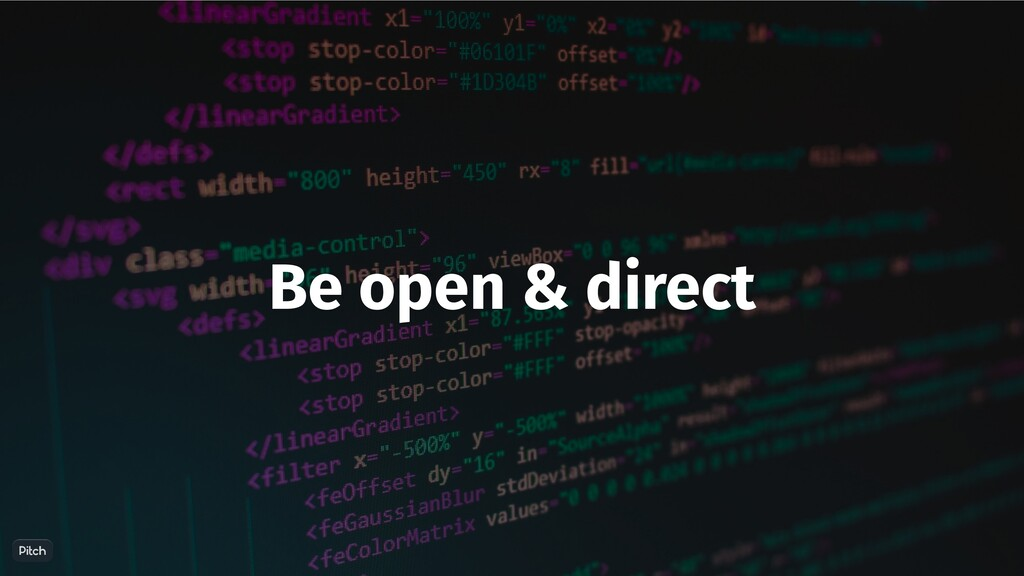 Be open & direct