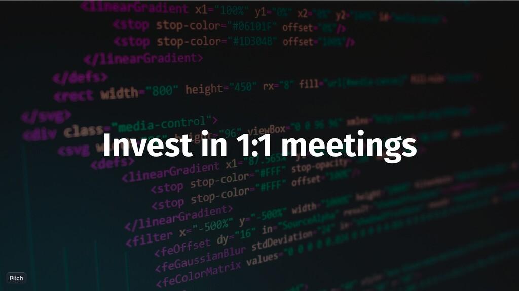 Invest in 1:1 meetings