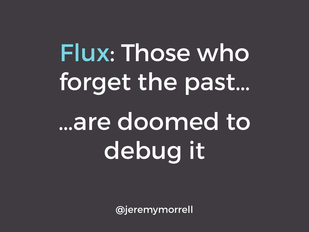 Flux: Those who forget the past… @jeremymorrell...