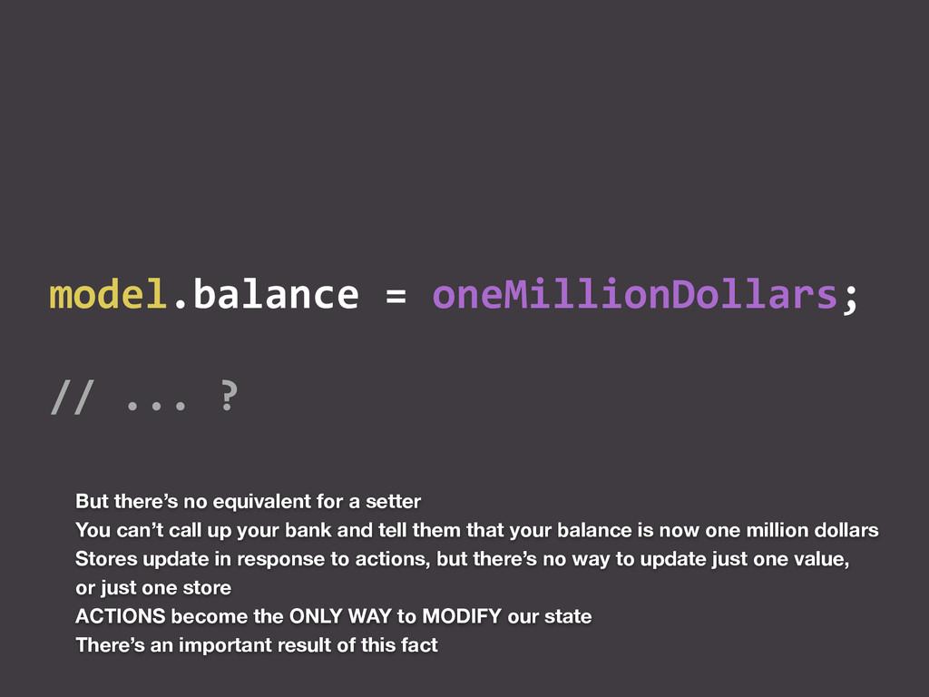 model.balance = oneMillionDollars;  //...