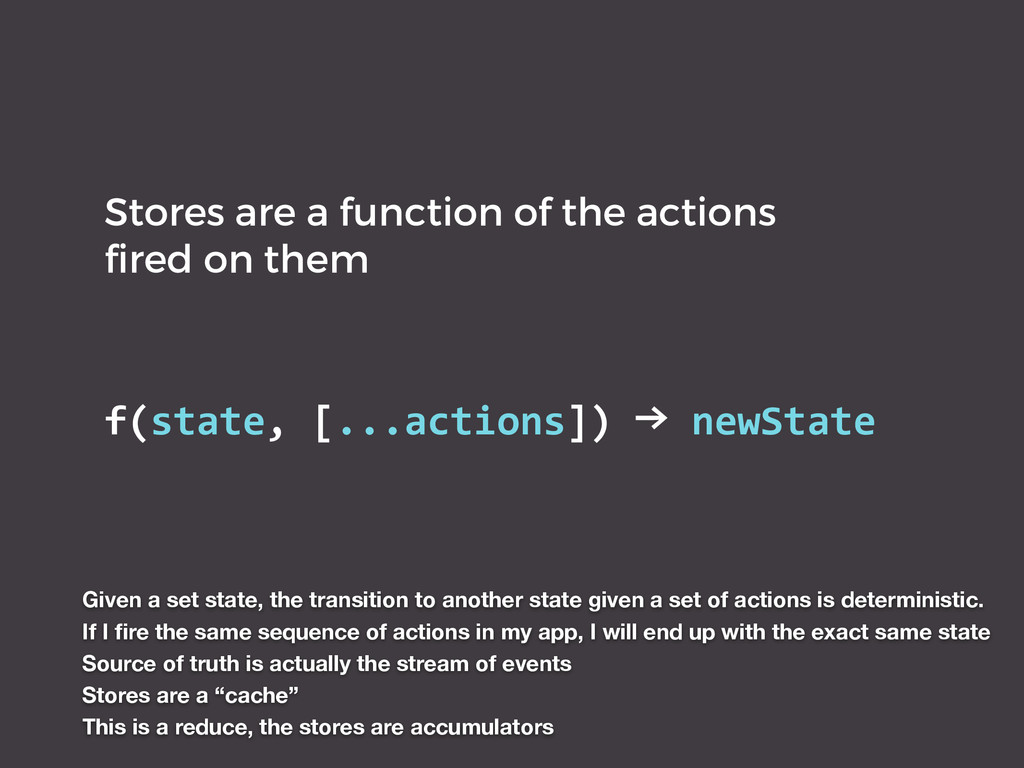 Stores are a function of the actions fired on th...