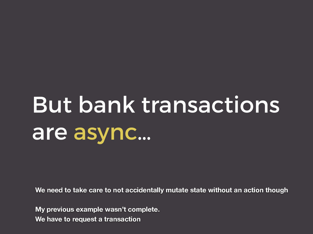 But bank transactions are async… We need to tak...
