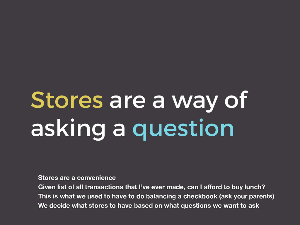 Stores are a way of asking a question Stores ar...