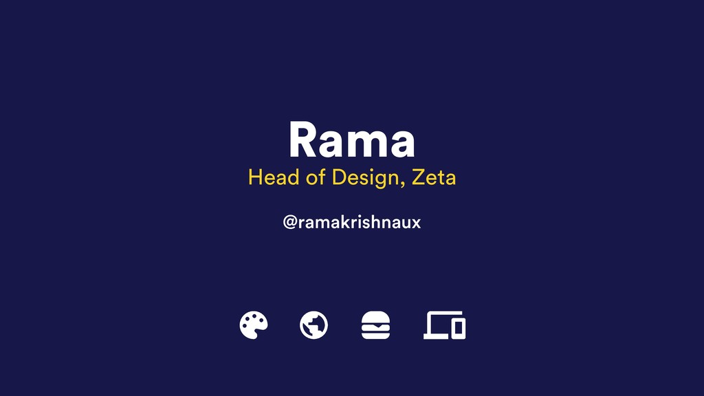Rama Head of Design, Zeta @ramakrishnaux