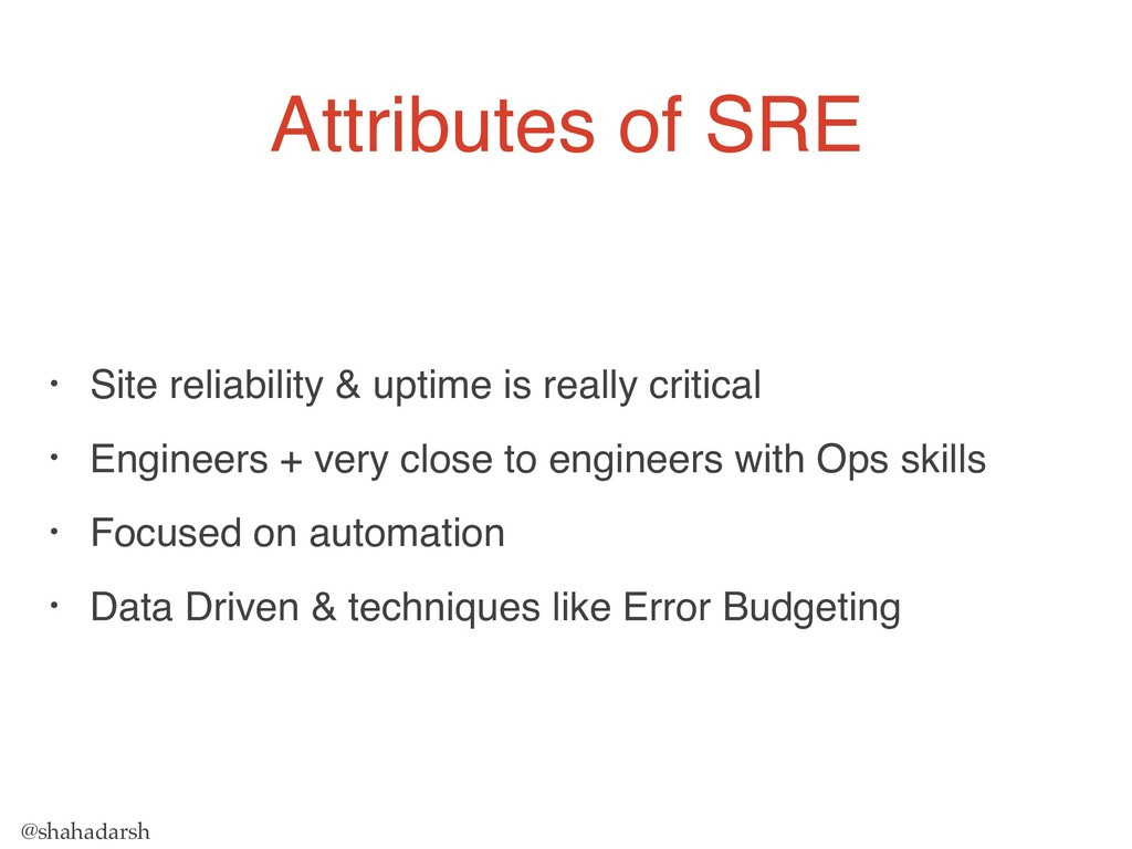 @shahadarsh Attributes of SRE • Site reliabilit...