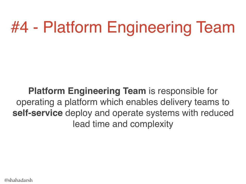 @shahadarsh Platform Engineering Team is respon...