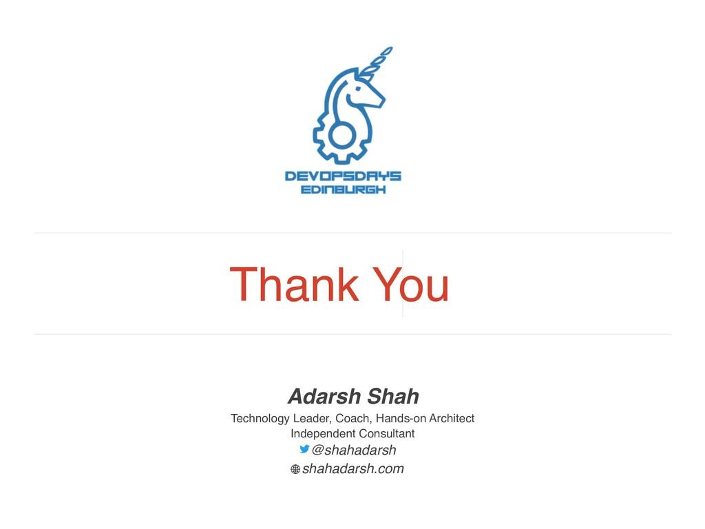 Thank You Adarsh Shah Technology Leader, Coach,...