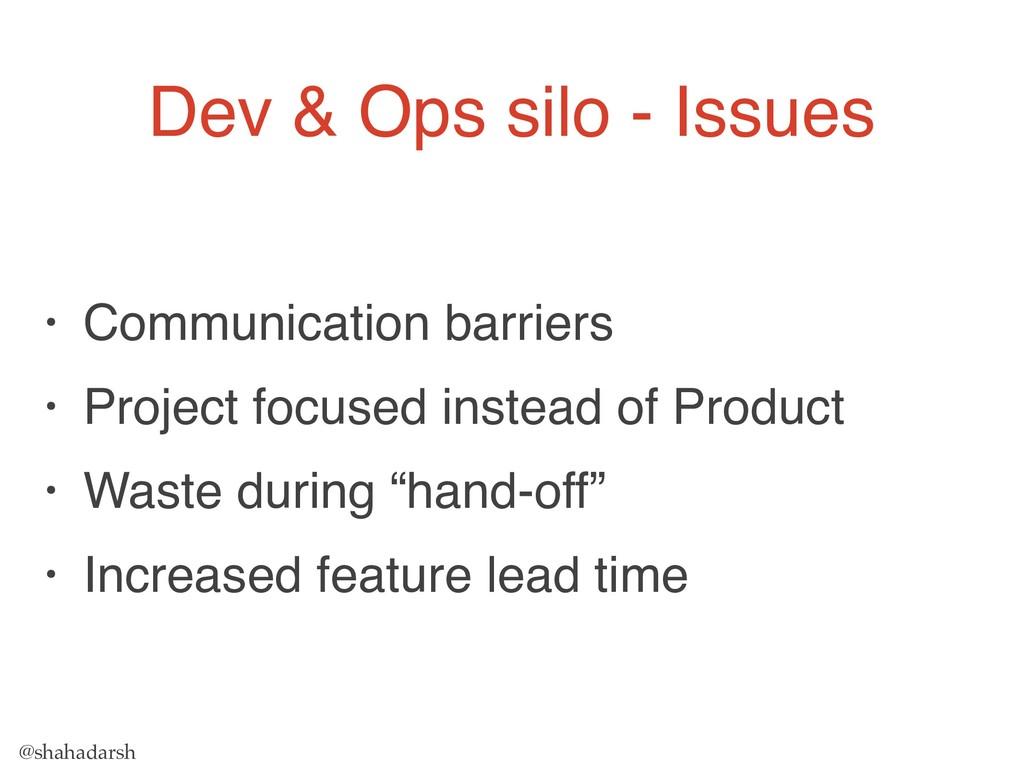 @shahadarsh Dev & Ops silo - Issues • Communica...