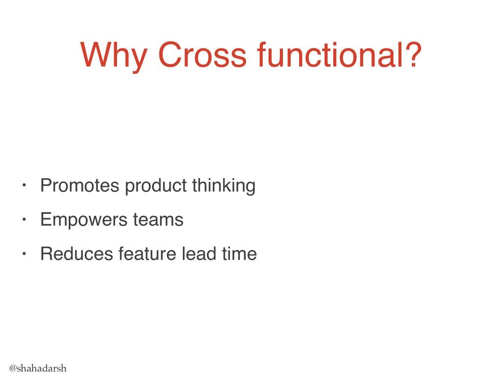 @shahadarsh Why Cross functional? • Promotes pr...