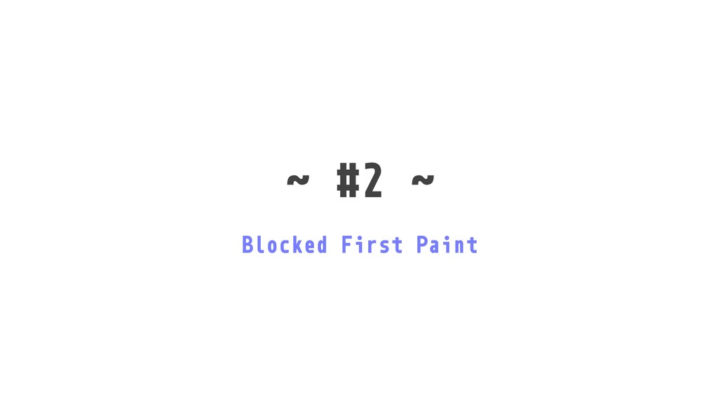˜ #2 ˜ Blocked First Paint