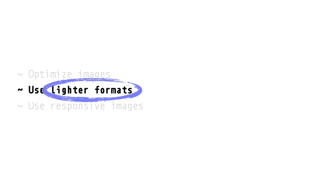 ˜ Optimize images ˜ Use lighter formats ˜ Use r...