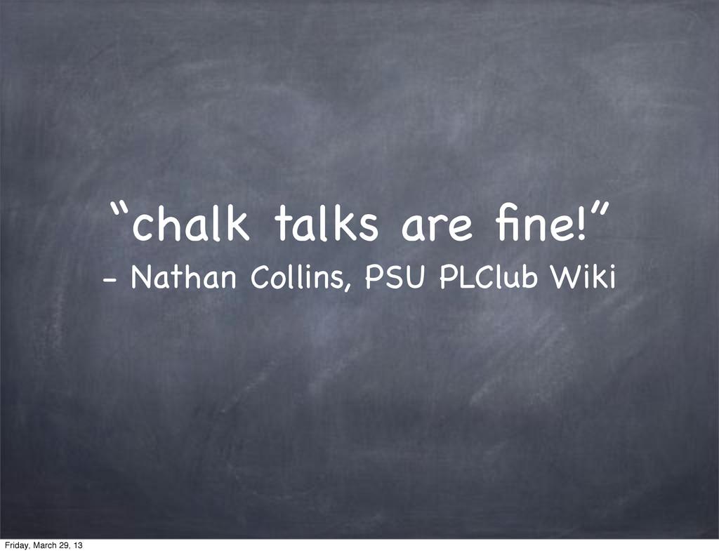 """chalk talks are fine!"" - Nathan Collins, PSU PL..."