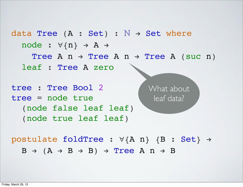 data Tree (A : Set) :  ! Set where node : ∀{n}...