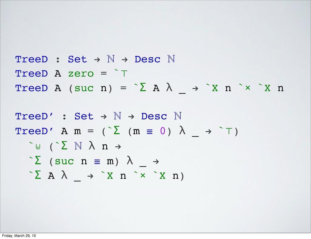 TreeD : Set !  ! Desc  TreeD A zero = `⊤ Tree...