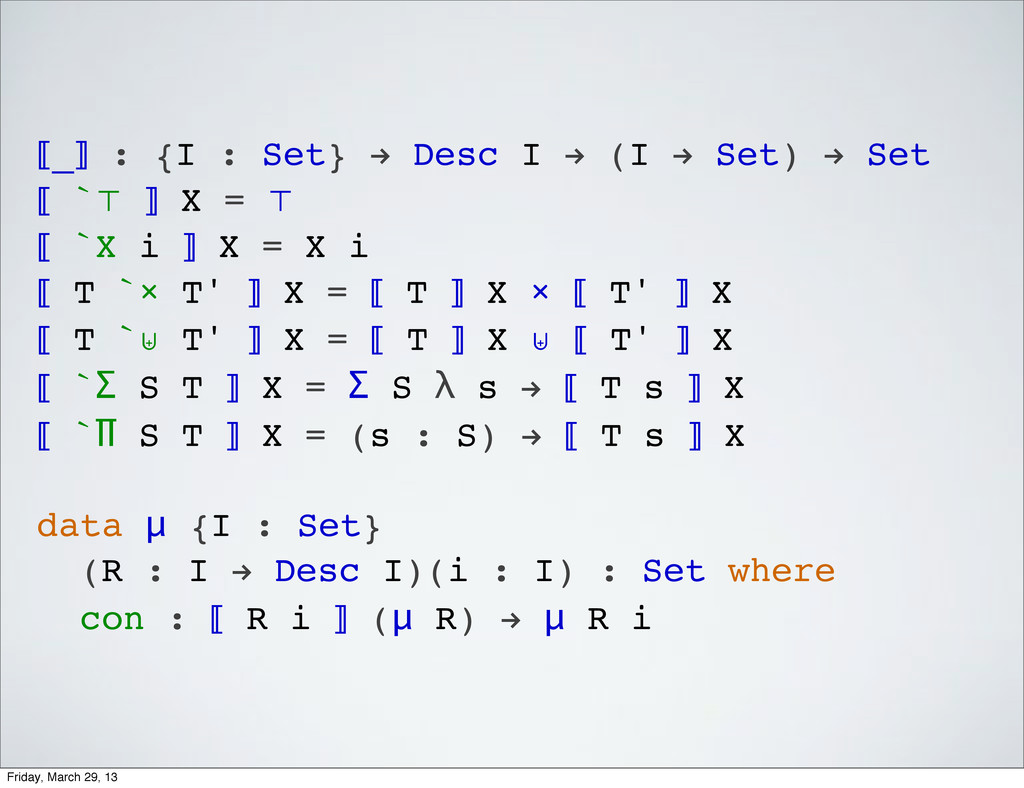 ⟦_⟧ : {I : Set} ! Desc I ! (I ! Set) ! Set ⟦ `⊤...