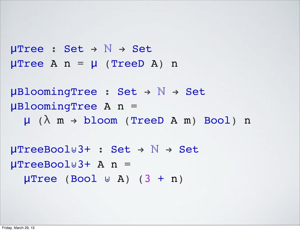 μTree : Set !  ! Set μTree A n = μ (TreeD A) n...