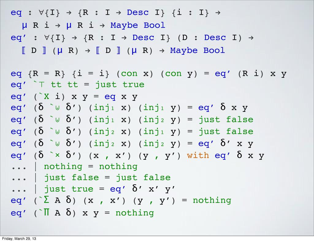 eq : ∀{I} ! {R : I ! Desc I} {i : I} ! μ R i ! ...