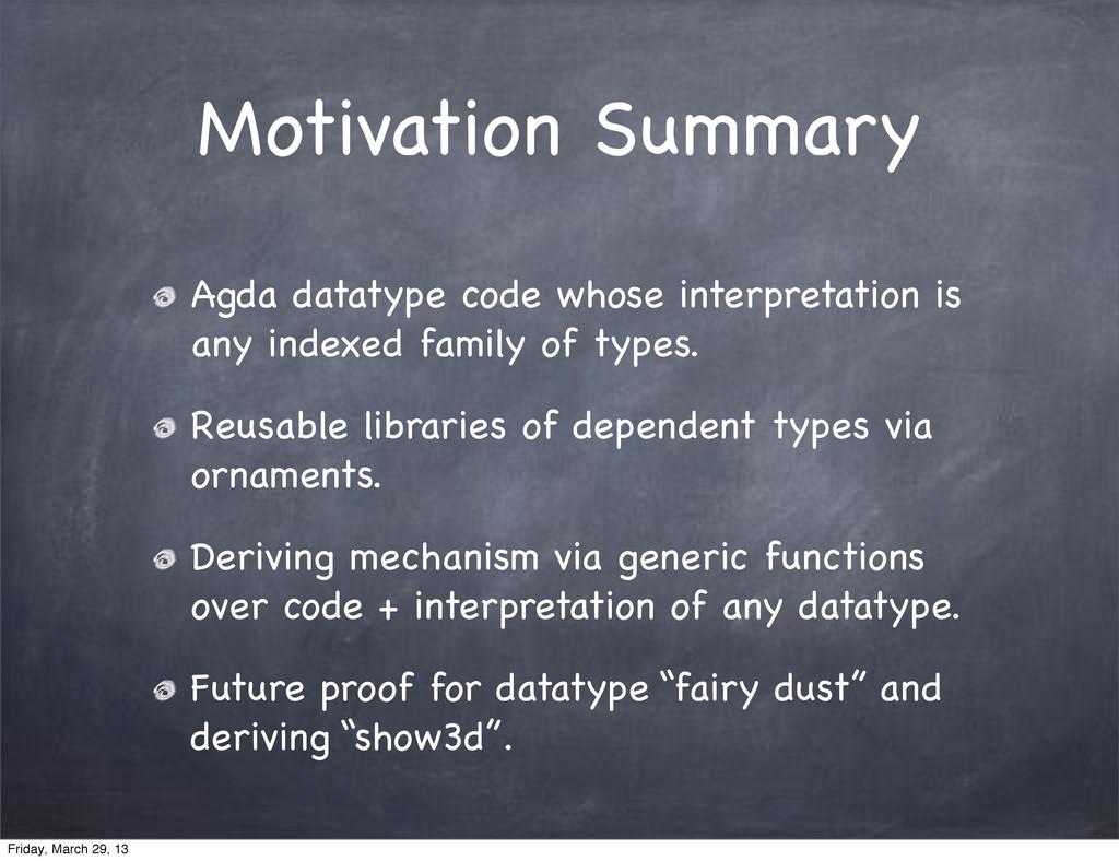 Motivation Summary Agda datatype code whose int...