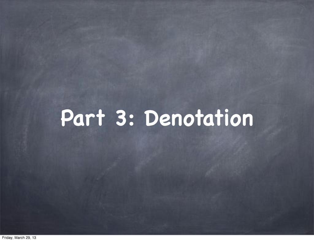Part 3: Denotation Friday, March 29, 13