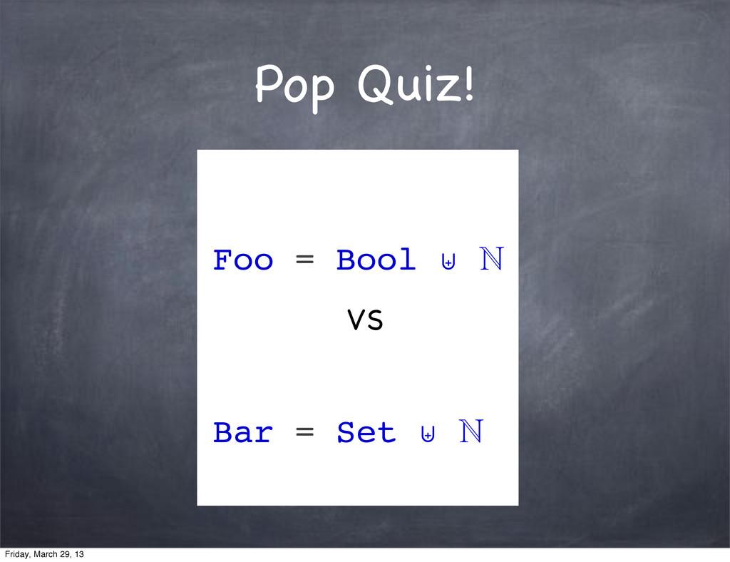 Pop Quiz! Foo = Bool ⊎  Bar = Set ⊎  VS Frida...