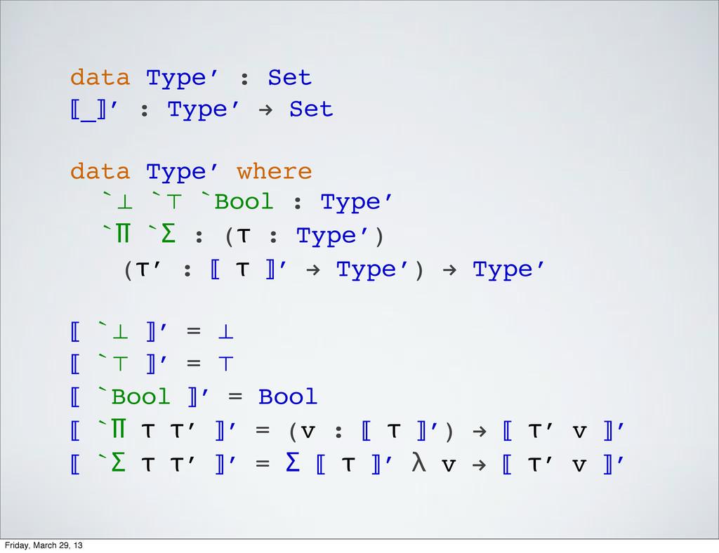 data Type′ : Set ⟦_⟧′ : Type′ ! Set data Type′ ...