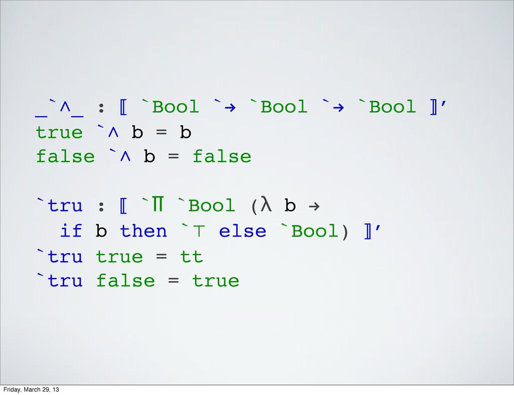 _`∧_ : ⟦ `Bool `! `Bool `! `Bool ⟧′ true `∧ b =...