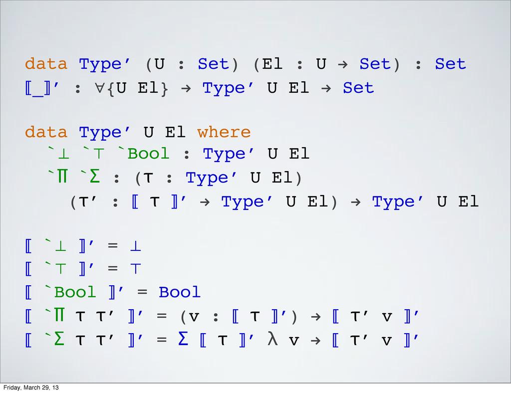 data Type′ (U : Set) (El : U ! Set) : Set ⟦_⟧′ ...