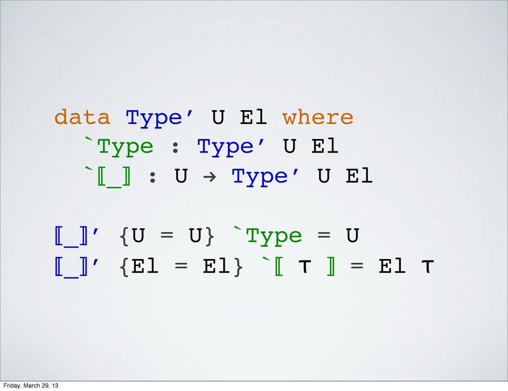 data Type′ U El where `Type : Type′ U El `⟦_⟧ :...