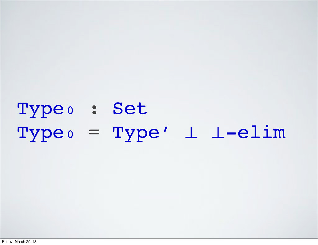 Type₀ : Set Type₀ = Type′ ⊥ ⊥-elim Friday, Marc...