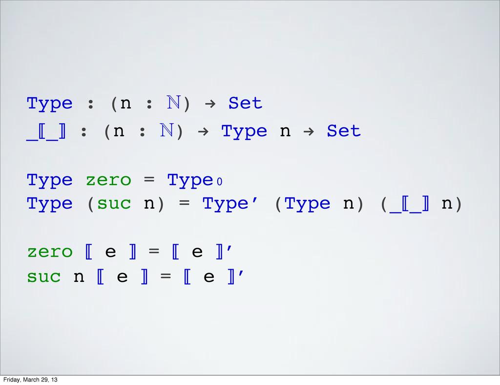 Type : (n : ) ! Set _⟦_⟧ : (n : ) ! Type n ! ...