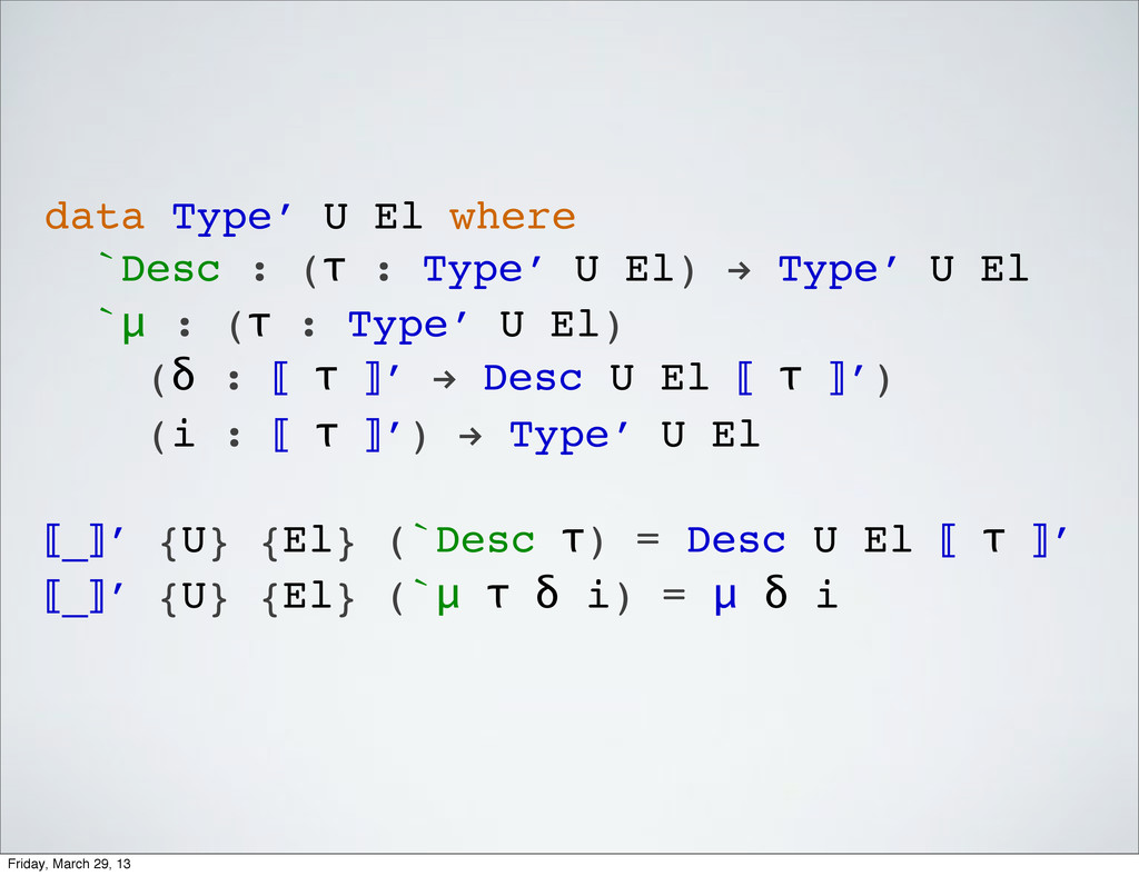 data Type′ U El where `Desc : (τ : Type′ U El) ...