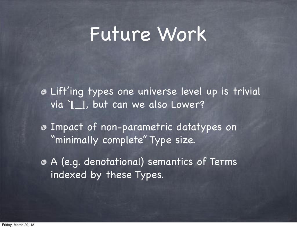 Future Work Lift'ing types one universe level u...