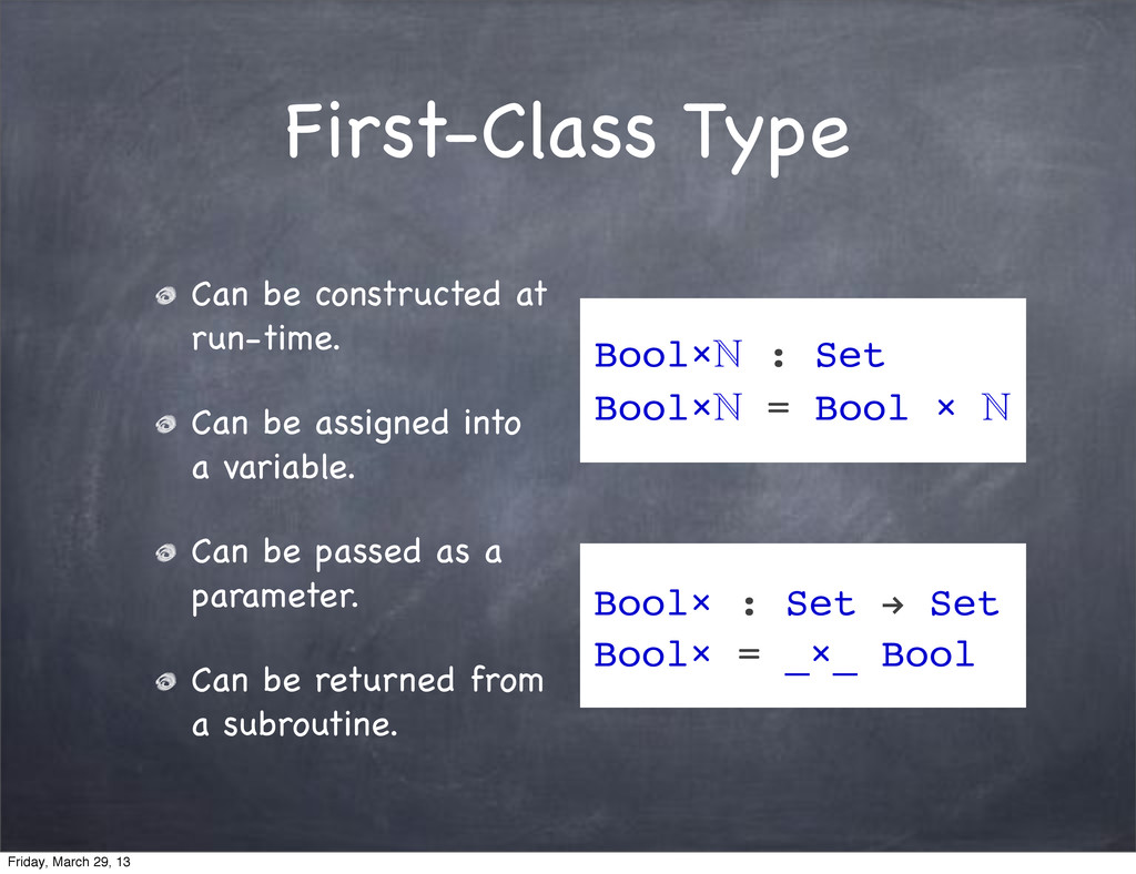 First-Class Type Can be constructed at run-time...