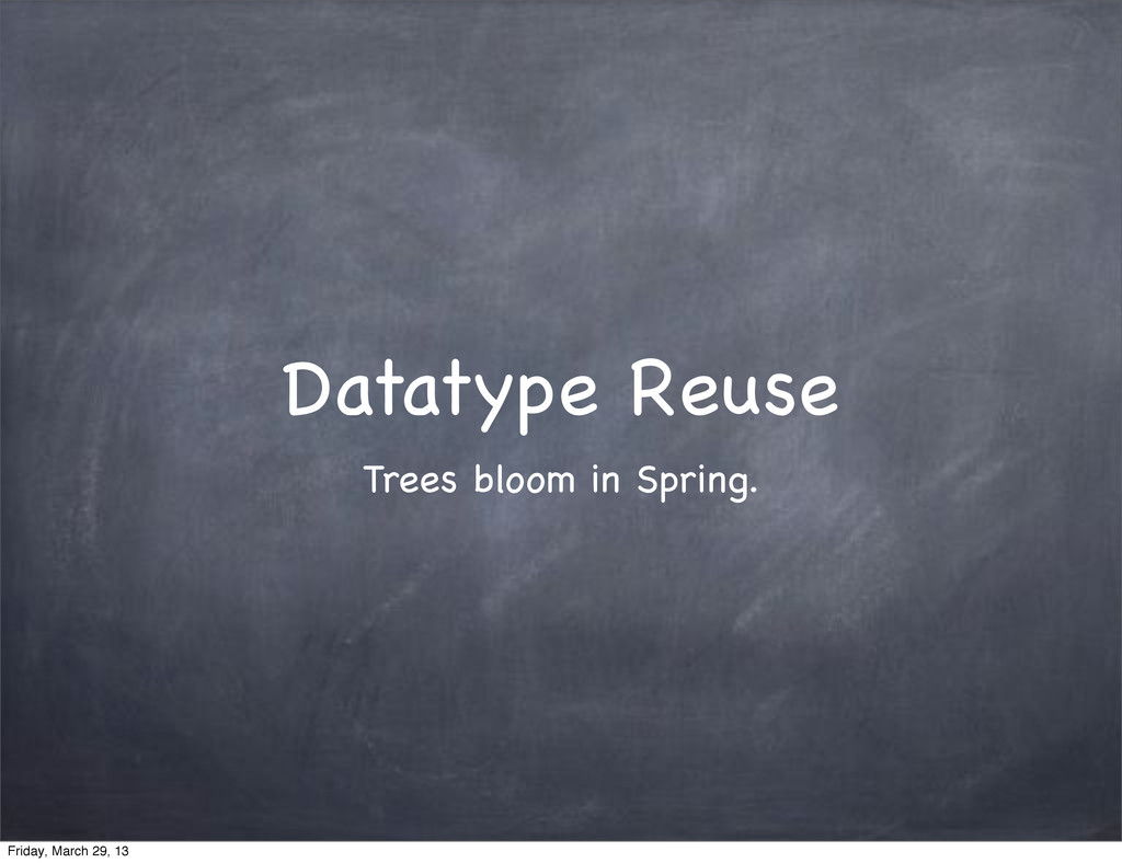 Datatype Reuse Trees bloom in Spring. Friday, M...