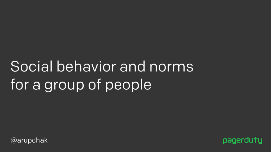 @arupchak Social behavior and norms for a group...