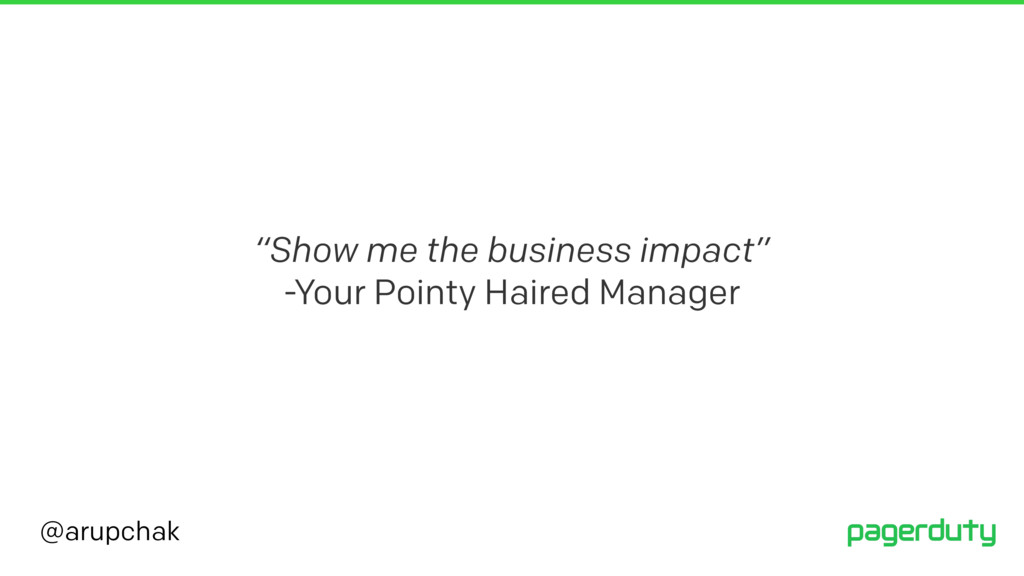 """@arupchak """"Show me the business impact"""" -Your P..."""