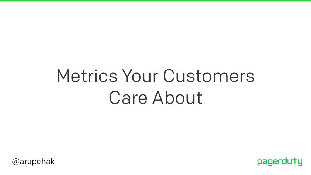 @arupchak Metrics Your Customers Care About