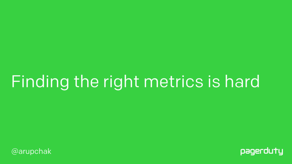 @arupchak Finding the right metrics is hard