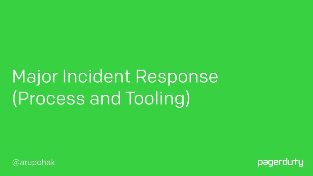 @arupchak Major Incident Response (Process and...