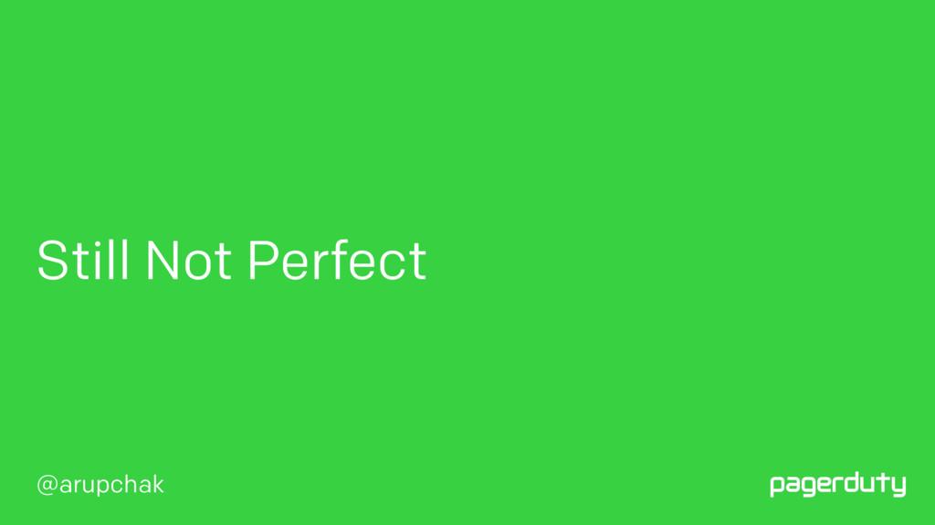 @arupchak Still Not Perfect
