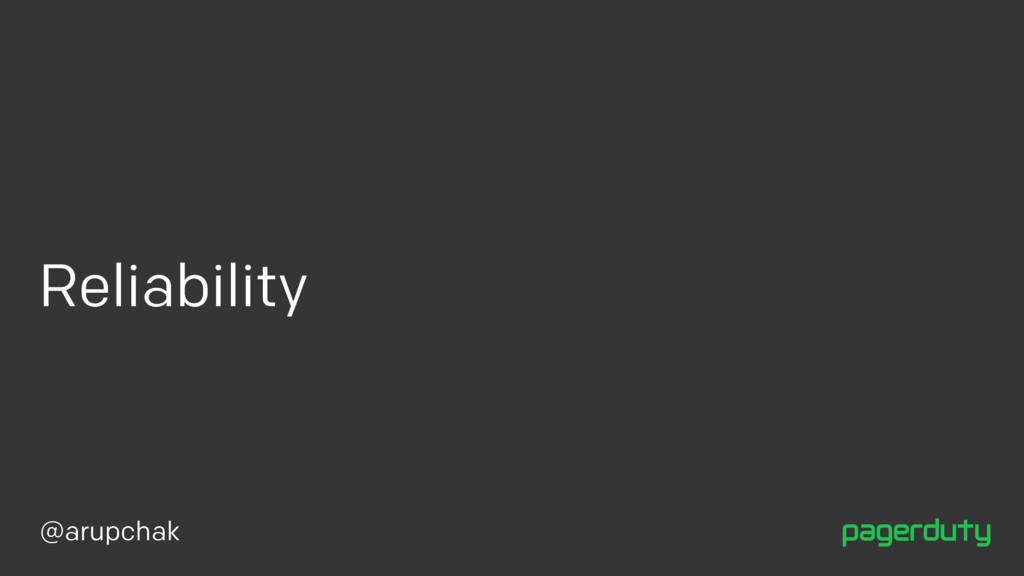 @arupchak Reliability