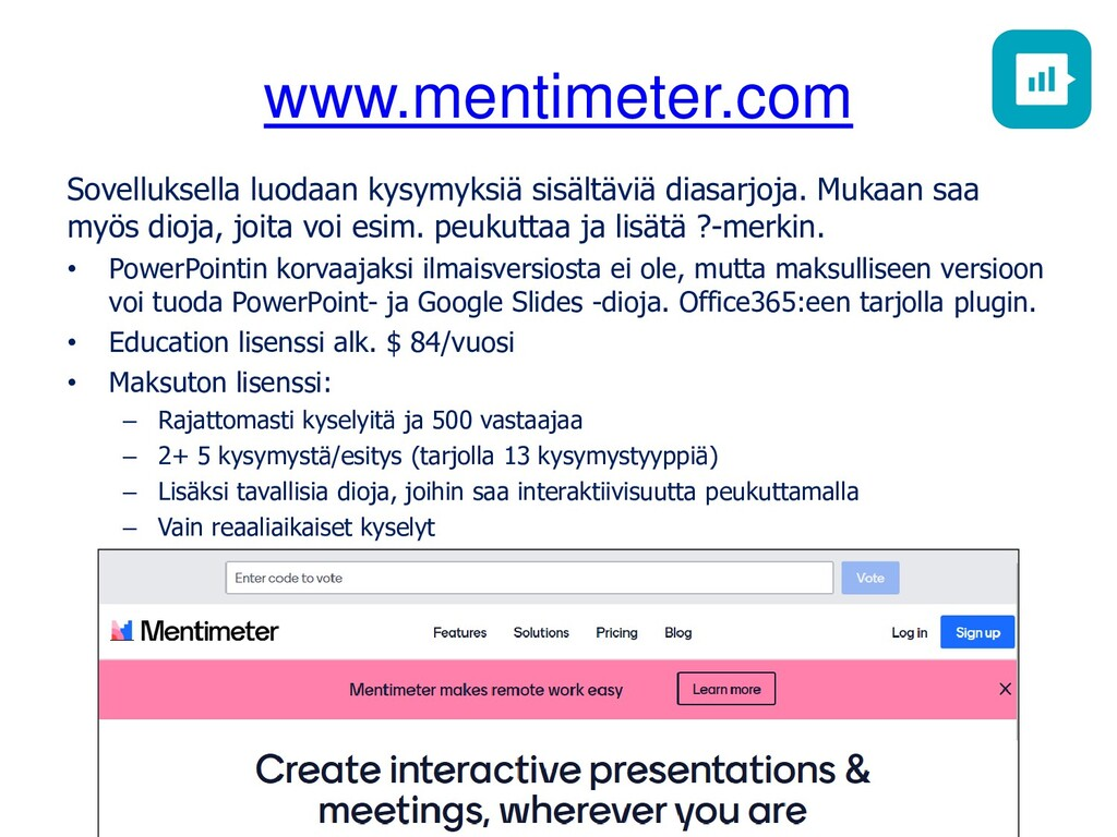 www.mentimeter.com Sovelluksella luodaan kysymy...
