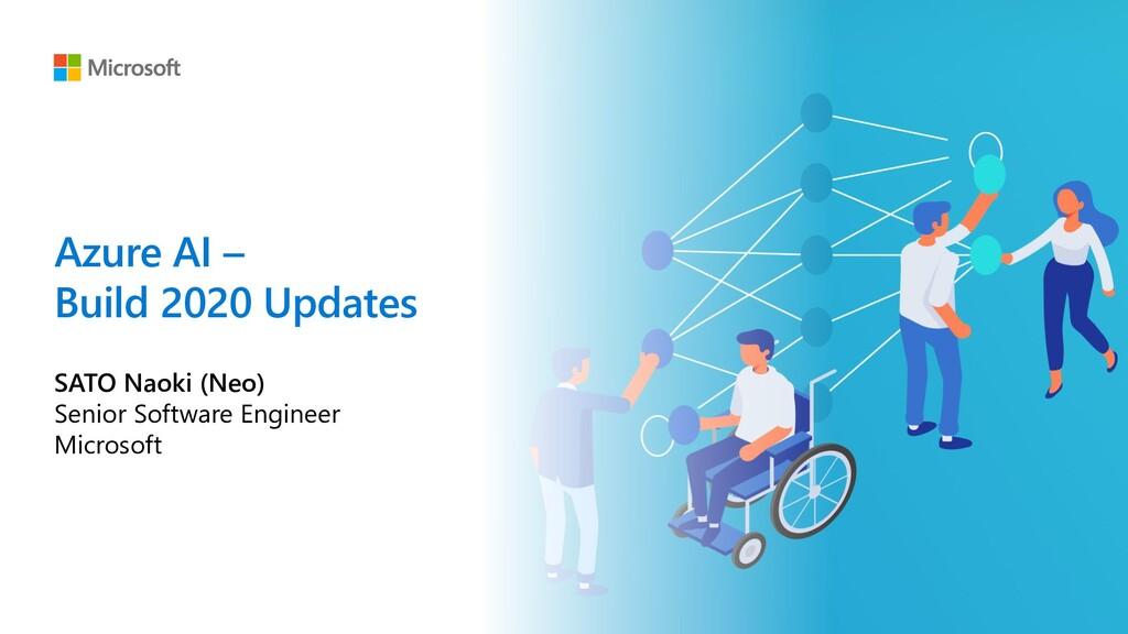 Azure AI – Build 2020 Updates SATO Naoki (Neo) ...