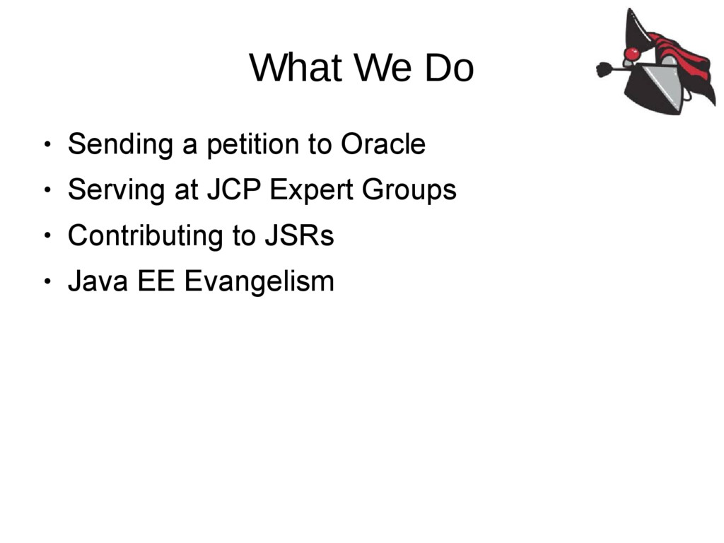 What We Do ● Sending a petition to Oracle ● Ser...