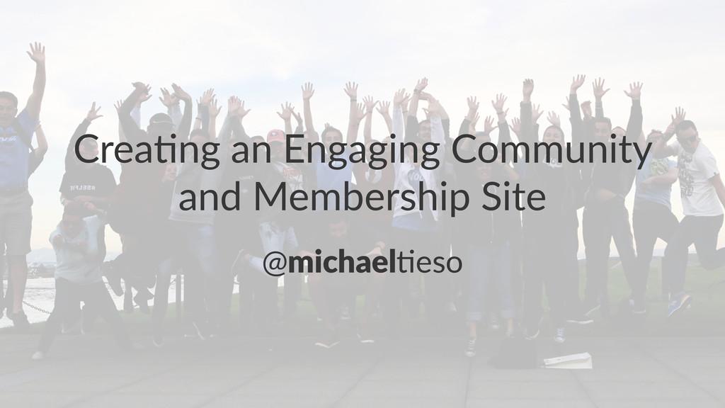 Crea%ng(an(Engaging(Community( and(Membership(S...