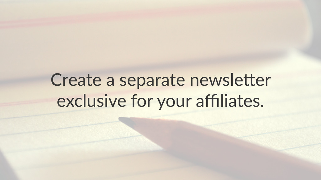 Create&a&separate&newsle,er& exclusive&for&your...