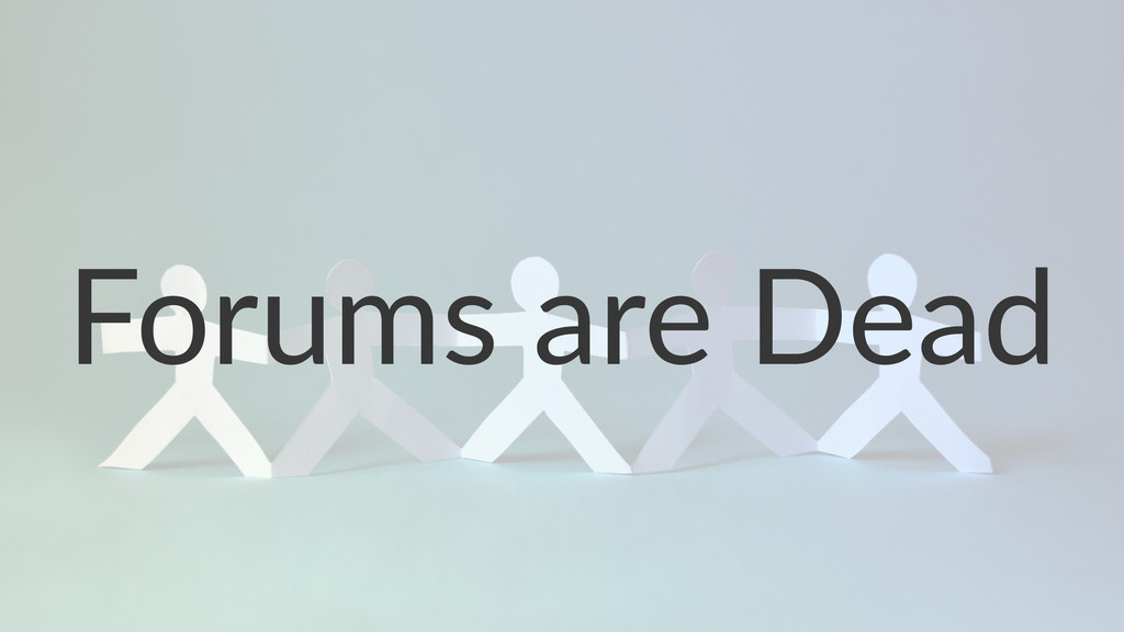 Forums'are'Dead