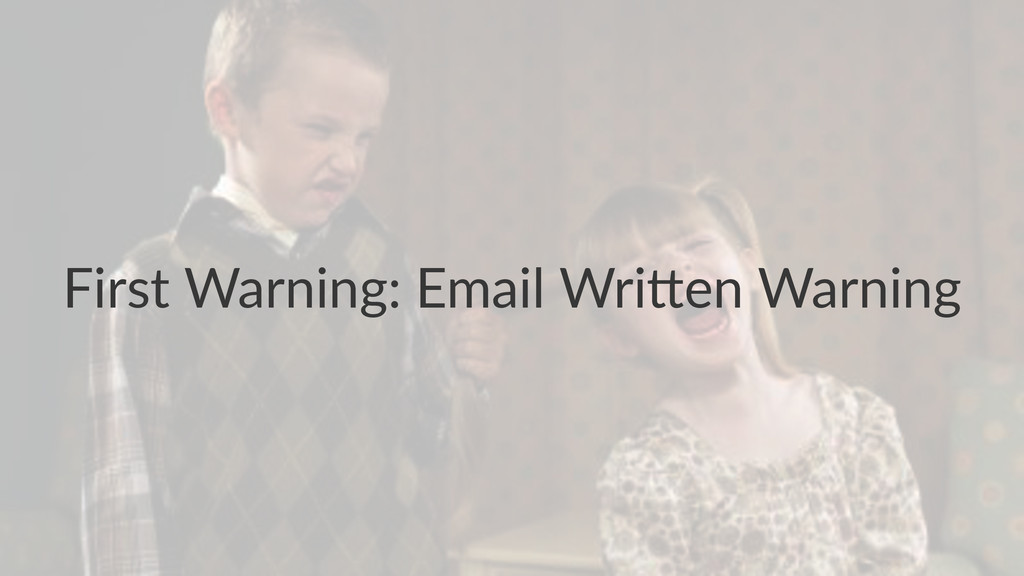 First&Warning:&Email&Wri/en&Warning