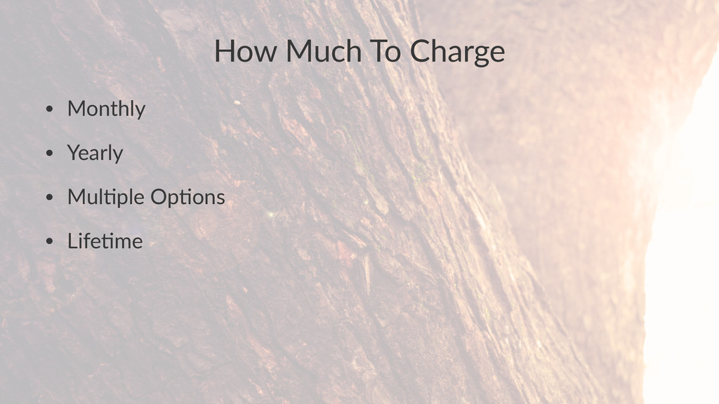 How$Much$To$Charge • Monthly • Yearly • Mul.ple...